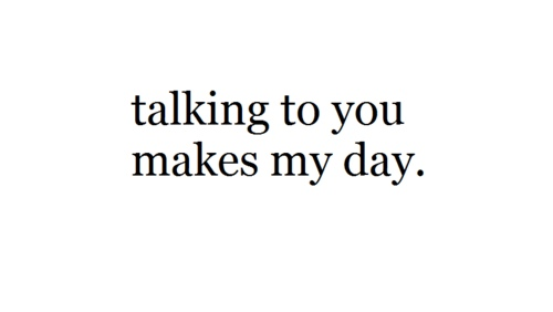 Talking to you makes my day  021e117aa