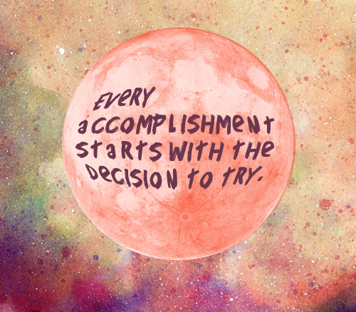 Accomplishment starts with trying