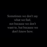 Sometimes we don't say what we feel
